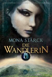 Die Wandlerin - Mona Stärck